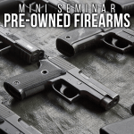"""Pre-owned Firearms""—Mini Seminar"